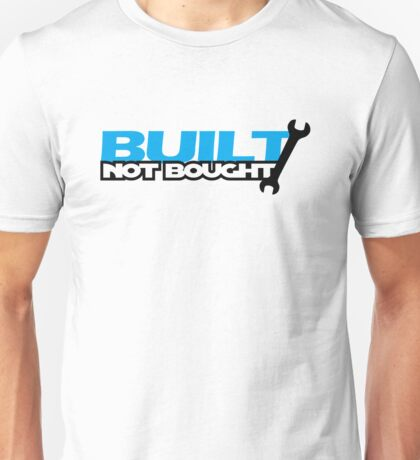 Built Not Bought (2) Unisex T-Shirt