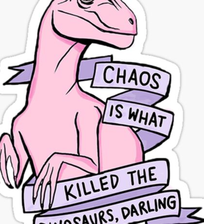 Chaos Killed the Dinosaurs Sticker