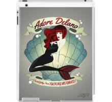 "Adore Delano ""I'm a fucking mermaid"" iPad Case/Skin"
