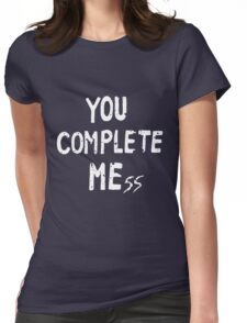 YOU COMPLETE MEss Womens Fitted T-Shirt