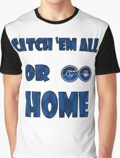 Pokemon GO - Catch em all or go home Graphic T-Shirt