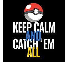 Keep Calm And Catch 'Em All  Photographic Print