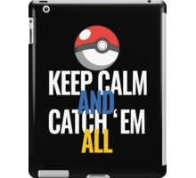 Keep Calm And Catch 'Em All  iPad Case/Skin
