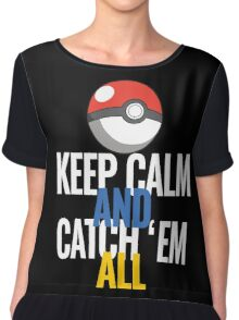 Keep Calm And Catch 'Em All  Chiffon Top