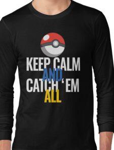 Keep Calm And Catch 'Em All  Long Sleeve T-Shirt