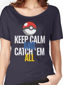 Keep Calm And Catch 'Em All  Women's Relaxed Fit T-Shirt