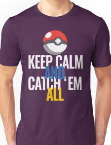 Keep Calm And Catch 'Em All  Unisex T-Shirt