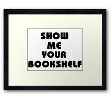 Show me your bookshelf Framed Print
