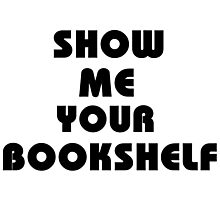 Show me your bookshelf Photographic Print