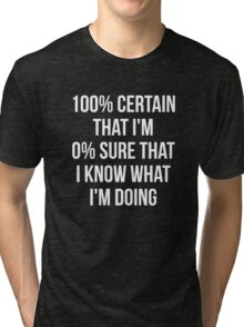 Know What I'm Doing Tri-blend T-Shirt