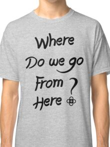 ALESSO QUOTE : I WANNA KNOW Classic T-Shirt