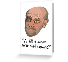 Cancer isn't worth it Greeting Card