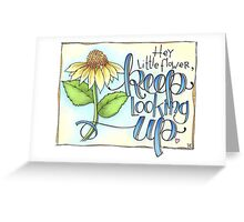 Hey Little Flower, Keep Looking Up Greeting Card