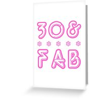 30 & Fab! Greeting Card