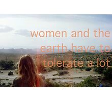 WOMEN AND THE EARTH HAVE TO TOLERATE A LOT  Photographic Print