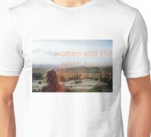 WOMEN AND THE EARTH HAVE TO TOLERATE A LOT  Unisex T-Shirt