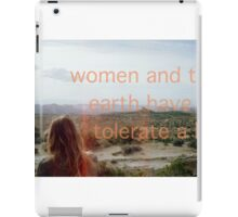 WOMEN AND THE EARTH HAVE TO TOLERATE A LOT  iPad Case/Skin