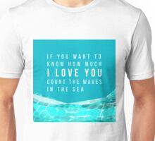 If you want to know how much I LOVE YOU count the waves in the sea Unisex T-Shirt