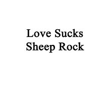 Love Sucks Sheep Rock by supernova23