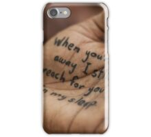 When You're Away I Still Reach For You In My Sleep iPhone Case/Skin