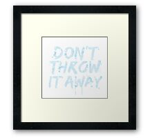 don't throw it away Framed Print