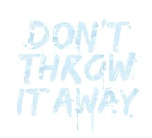 don't throw it away Photographic Print