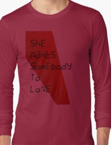 She Wants Somebody To Love Long Sleeve T-Shirt