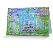 Love all, trust a few, do wrong to none. Shakespeare quote Greeting Card