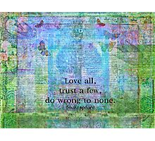 Love all, trust a few, do wrong to none. Shakespeare quote Photographic Print