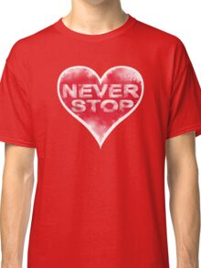 Never Stop Classic T-Shirt