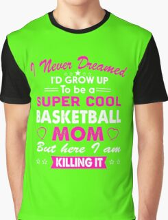 i never  dreamed id grow up tobe a super cool basketball mom but here i am killing it T-shirt Graphic T-Shirt
