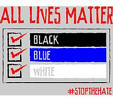 All Lives Matter - #stopthehate Photographic Print