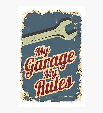 My Garage My Rules Photographic Print