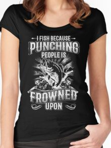 I Fish Because Punching People Is Frowned Upon Women's Fitted Scoop T-Shirt