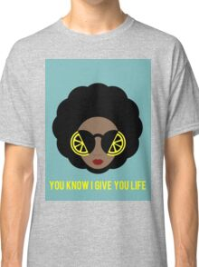 You Know I Give You Life Classic T-Shirt