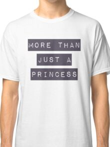 More than just a princess Classic T-Shirt