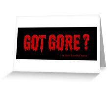 Got Gore ? Greeting Card