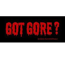 Got Gore ? Photographic Print