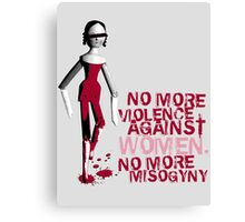 NO MORE VIOLENCE AGAINST WOMEN ,NO MORE MISOGYNY Canvas Print