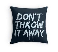 don't throw it away Throw Pillow