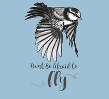 Don't Be Afraid To Fly Unisex T-Shirt