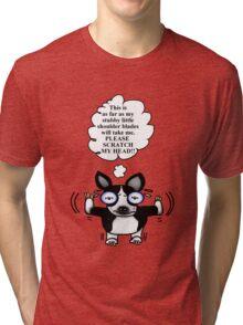Boston Terrier: Scratch my head Tri-blend T-Shirt