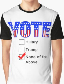 Vote None of the Above  Graphic T-Shirt