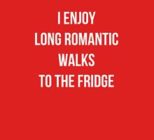 I enjoy long romantic walks to the fridge Unisex T-Shirt