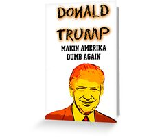 Making America Dumb Again Greeting Card