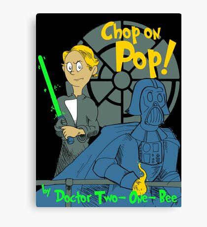 Chop on Pop! Canvas Print