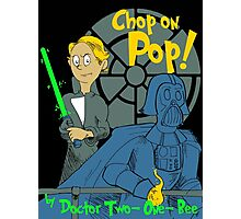 Chop on Pop! Photographic Print