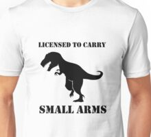 T-Rex Funny Licensed to Carry Small Arms Unisex T-Shirt