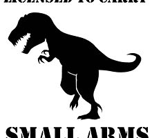 T-Rex Funny Licensed to Carry Small Arms by evolucion