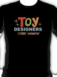 """For """"Toy Designers"""" group members T-Shirt"""